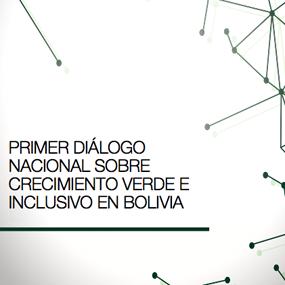 Primer Diálogo Nacional sobre Crecimiento Verde e Inclusivo en Bolivia