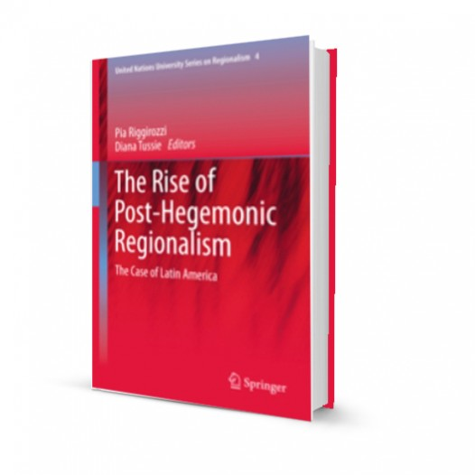 The Rise of Post-Hegemonic Regionalism. The Case of Latin America