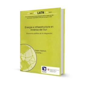 Energía e Infraestructura en América del Sur: Economía política de la integración