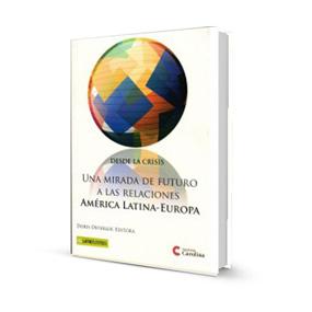 Desde la crisis. Una mirada de futuro a las relaciones América Latina-Europa