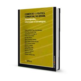 Commercio e Politica Comercial No Brasil: desempenho, interesses e estratégias